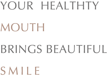 YOUR  HEALTHTY MOUTH BRINGS BEAUTIFUL SMILE